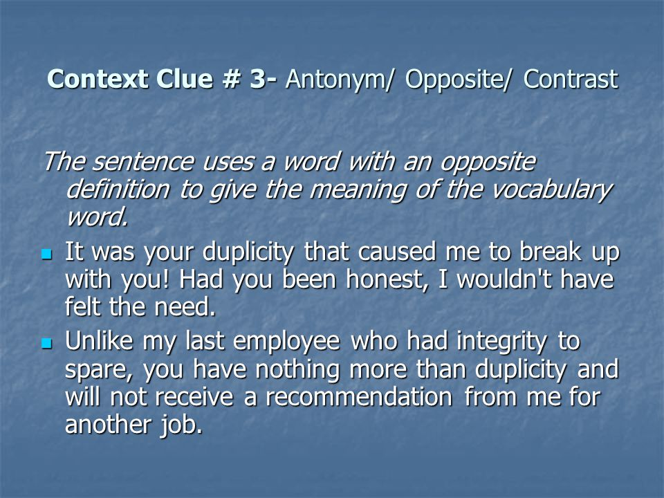 Context Clue # 4- Example or Explanation This type of context clue uses examples to help the reader infer the meaning of the vocabulary word.