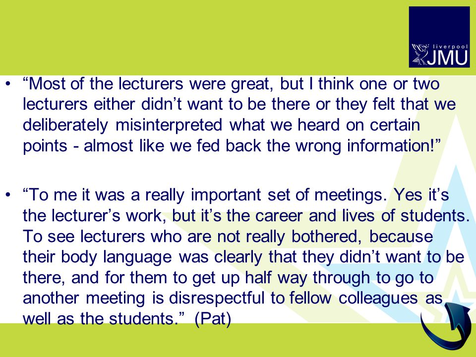 Most of the lecturers were great, but I think one or two lecturers either didn't want to be there or they felt that we deliberately misinterpreted what we heard on certain points - almost like we fed back the wrong information! To me it was a really important set of meetings.