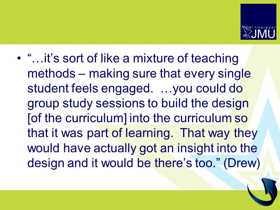 …it's sort of like a mixture of teaching methods – making sure that every single student feels engaged.
