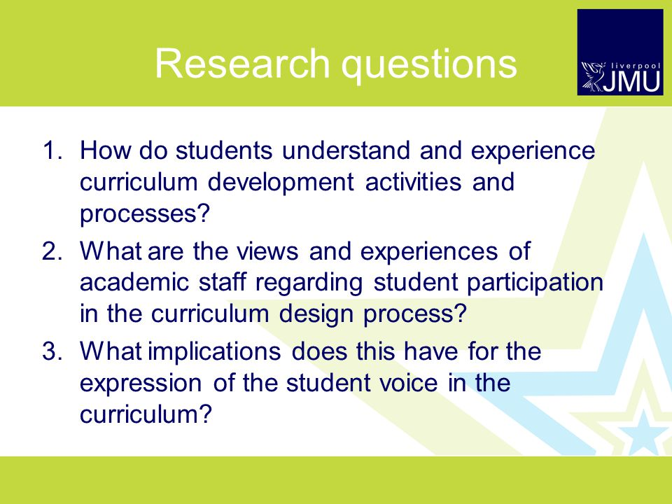 Research questions 1.How do students understand and experience curriculum development activities and processes.