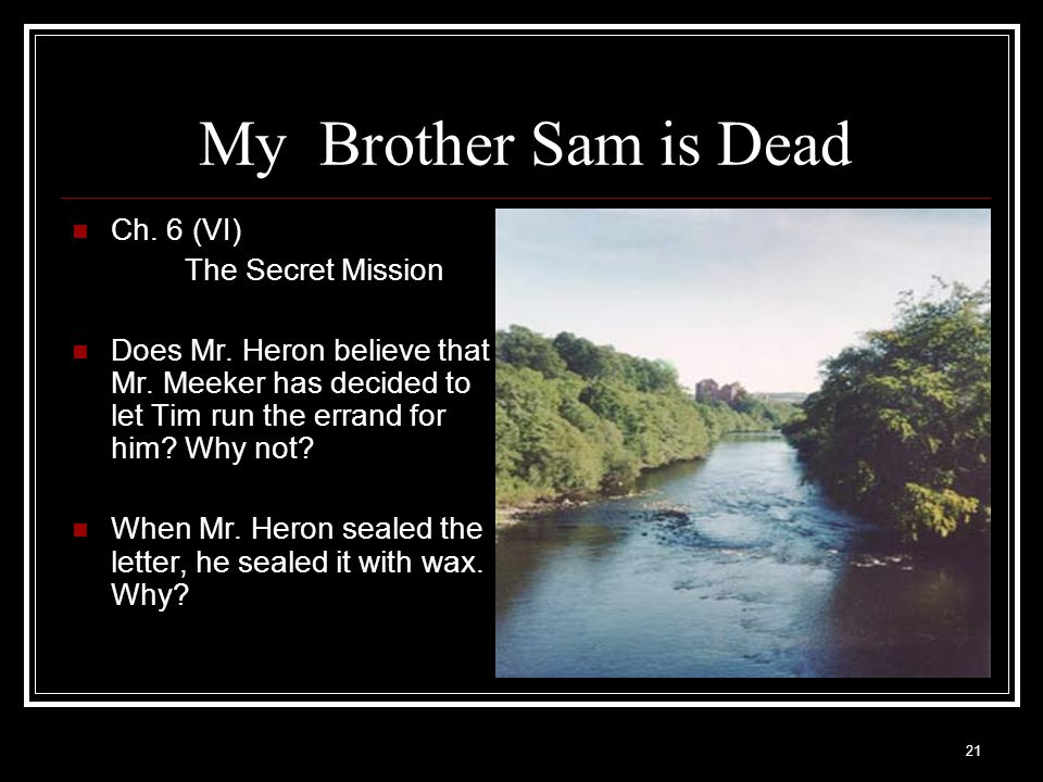 21 My Brother Sam is Dead Ch. 6 (VI) The Secret Mission Does Mr. Heron believe that Mr. Meeker has decided to let Tim run the errand for him? Why not?