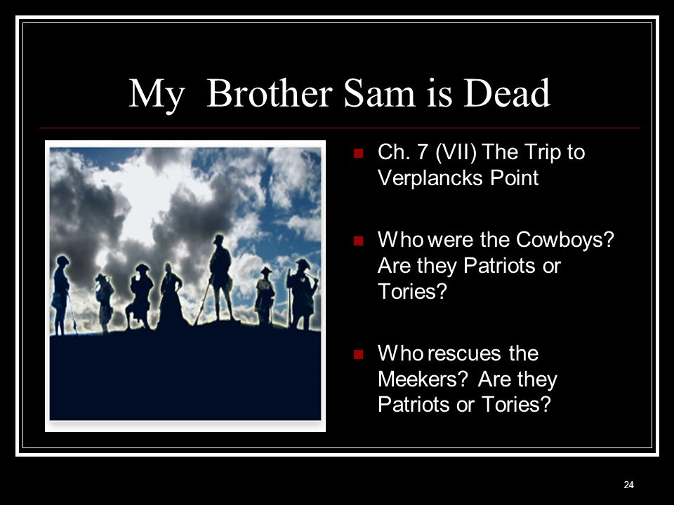 24 My Brother Sam is Dead Ch. 7 (VII) The Trip to Verplancks Point Who were the Cowboys? Are they Patriots or Tories? Who rescues the Meekers? Are the