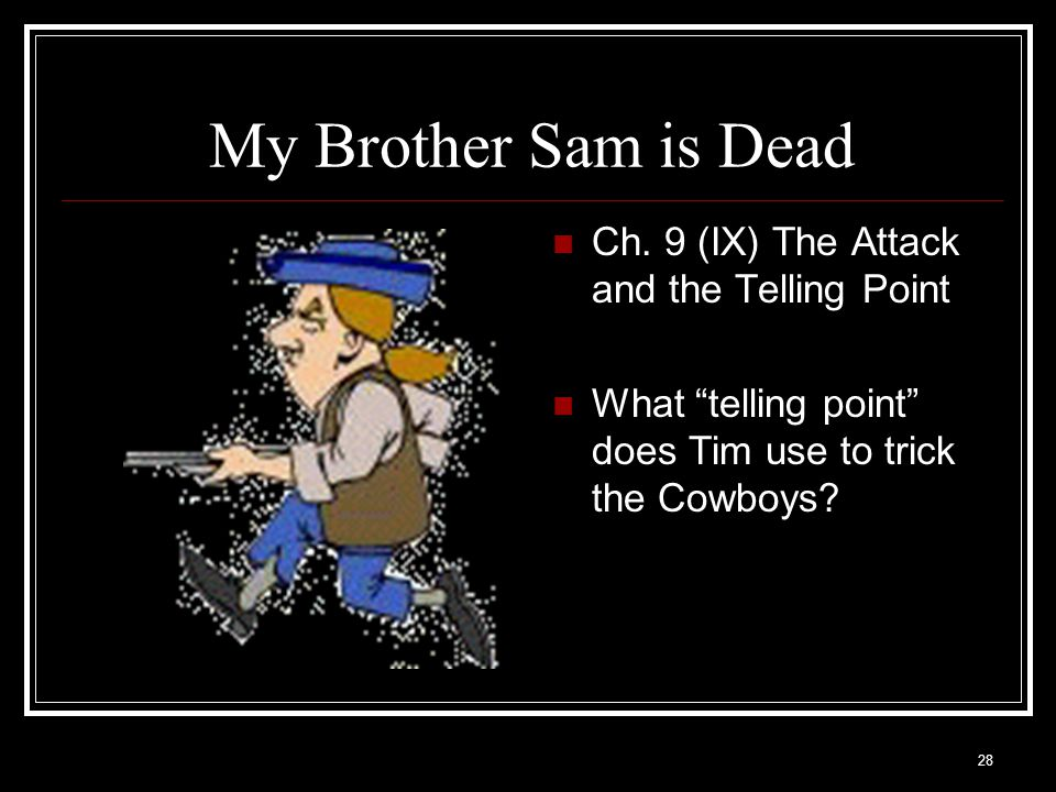 """28 My Brother Sam is Dead Ch. 9 (IX) The Attack and the Telling Point What """"telling point"""" does Tim use to trick the Cowboys?"""