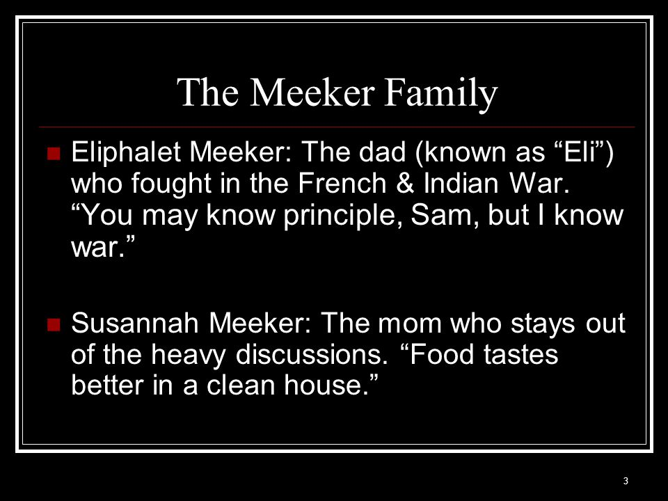 4 The Meeker Family Sam Meeker: The older son, who is a strong Patriot.