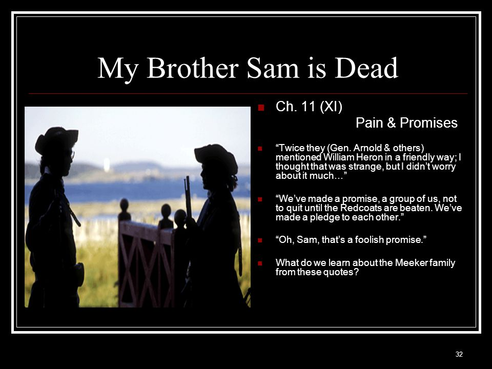 """32 My Brother Sam is Dead Ch. 11 (XI) Pain & Promises """"Twice they (Gen. Arnold & others) mentioned William Heron in a friendly way; I thought that was"""
