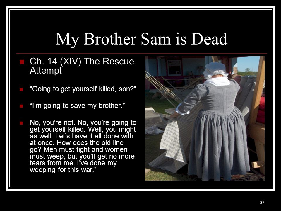 """37 My Brother Sam is Dead Ch. 14 (XIV) The Rescue Attempt """"Going to get yourself killed, son?"""" """"I'm going to save my brother."""" No, you're not. No, you"""