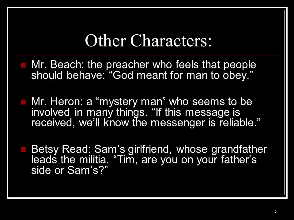 6 My Brother Sam is Dead Other Characters: Tom Warrups: a Native American; friend of Sam Jerry Sanford: a younger friend of Tim Benedict Arnold: Patriot general; Sam fights in regiment.