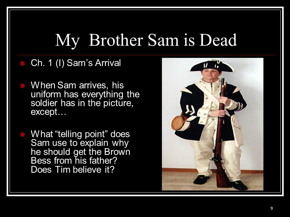 10 My Brother Sam is Dead Ch.1 (I): Sam's Arrival The beginning sentence talks of muffled drums .
