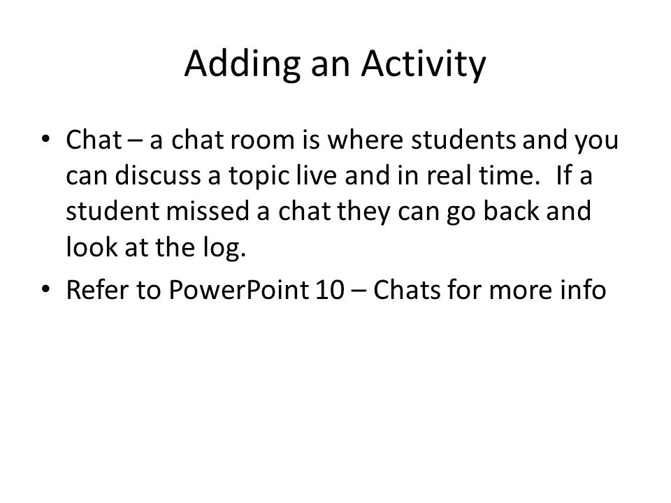 Adding an Activity Chat – a chat room is where students and you can discuss a topic live and in real time.