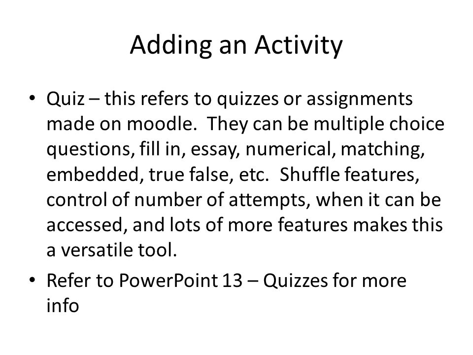 Adding an Activity Quiz – this refers to quizzes or assignments made on moodle.
