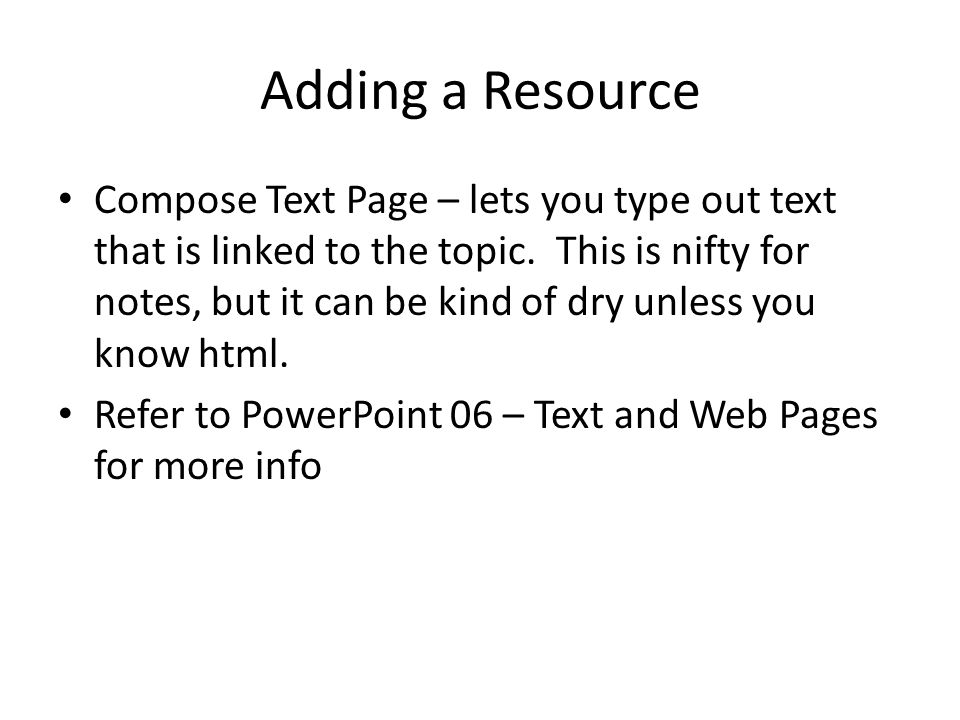 Adding a Resource Compose Text Page – lets you type out text that is linked to the topic.