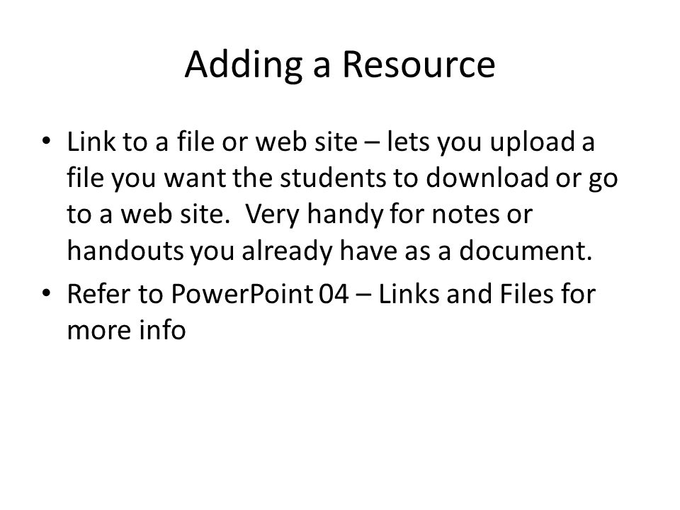 Adding a Resource Link to a file or web site – lets you upload a file you want the students to download or go to a web site.