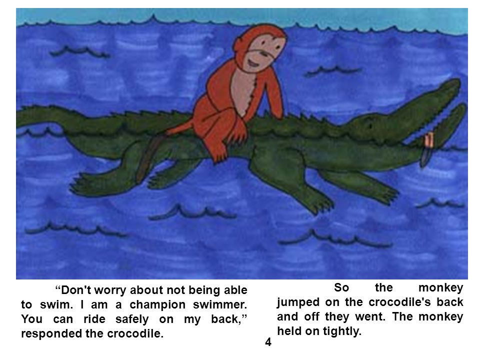 So the monkey jumped on the crocodile s back and off they went.