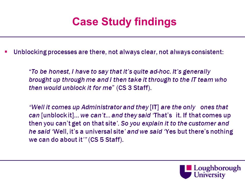 """Case Study findings  Unblocking processes are there, not always clear, not always consistent: """"To be honest, I have to say that it's quite ad-hoc. It"""