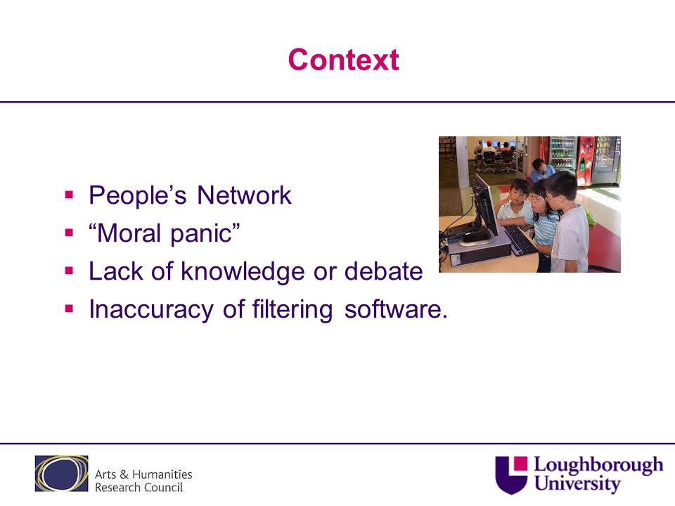 """Context  People's Network  """"Moral panic""""  Lack of knowledge or debate  Inaccuracy of filtering software."""