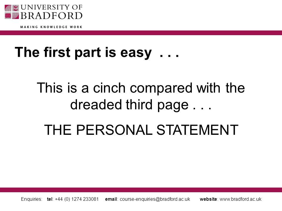 Enquiries: tel: +44 (0) 1274 233081 email: course-enquiries@bradford.ac.uk website: www.bradford.ac.uk UCAS Personal Statement 1.