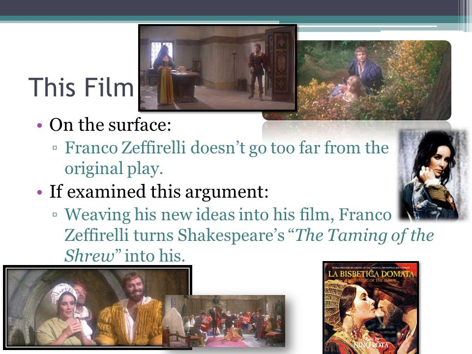 This Film On the surface: ▫Franco Zeffirelli doesn't go too far from the original play.