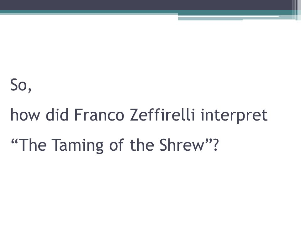 So, how did Franco Zeffirelli interpret The Taming of the Shrew