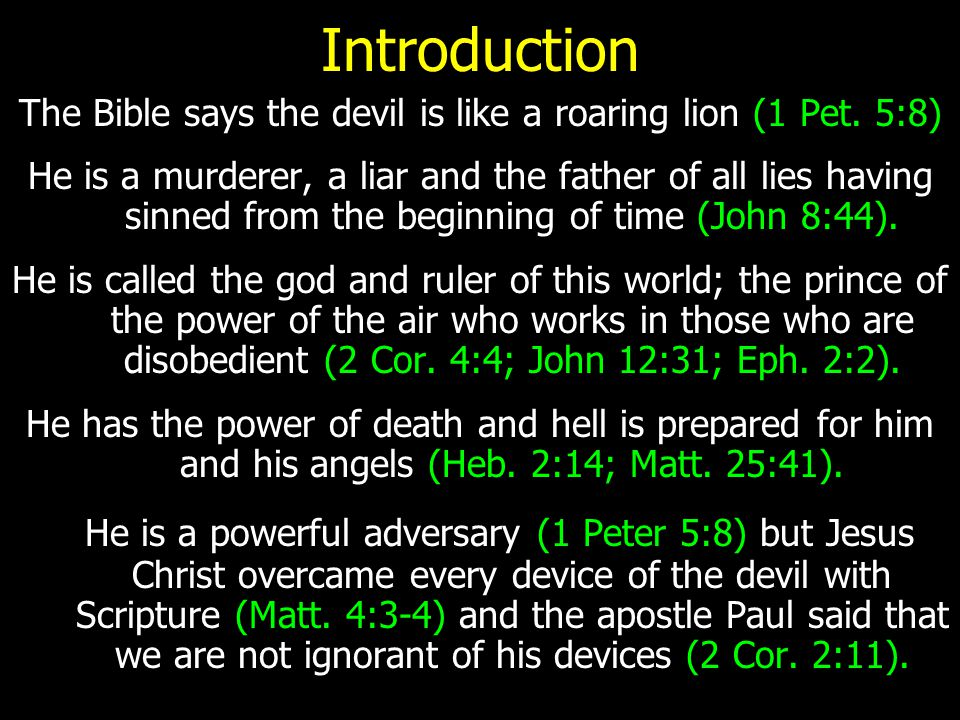 Introduction The Bible says the devil is like a roaring lion (1 Pet.