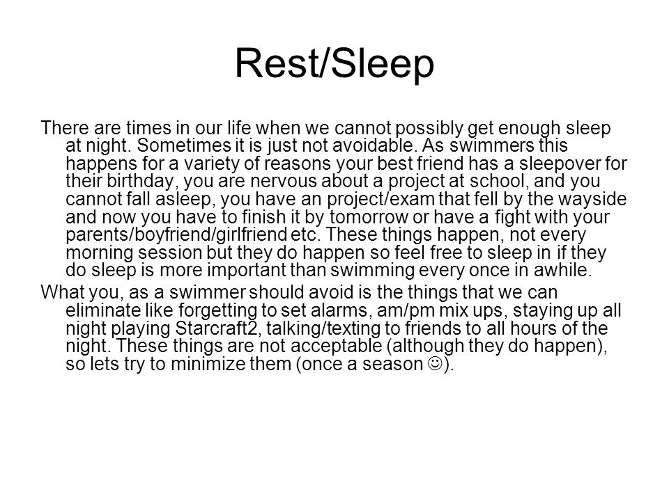 Rest/Sleep There are times in our life when we cannot possibly get enough sleep at night.