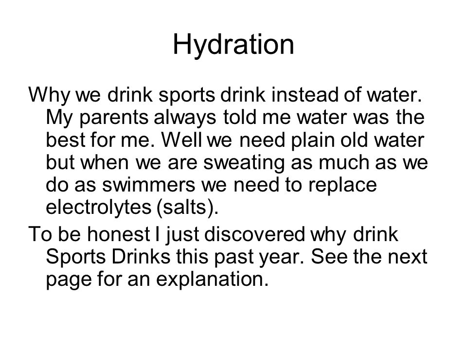 Hydration Why we drink sports drink instead of water.