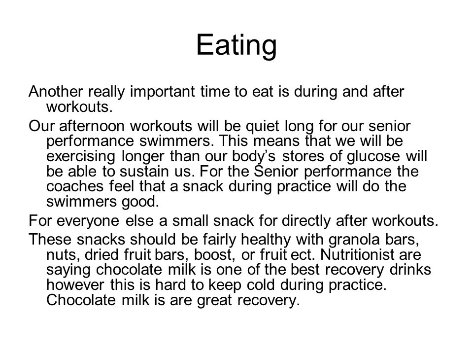 Eating Another really important time to eat is during and after workouts.