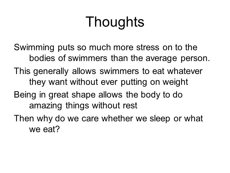 Thoughts Swimming puts so much more stress on to the bodies of swimmers than the average person.