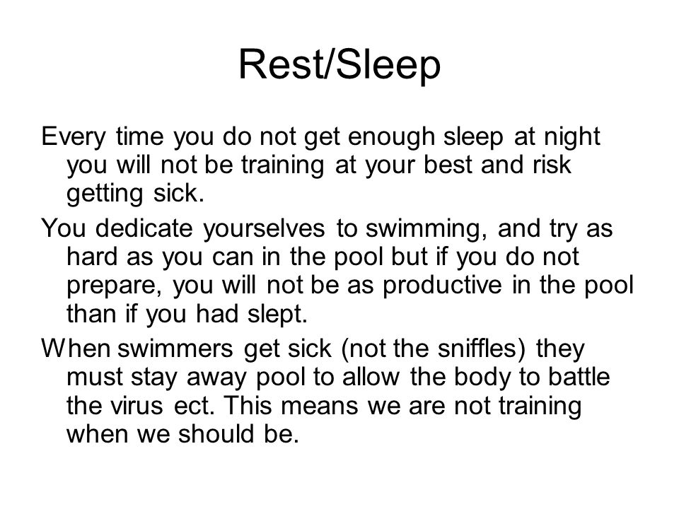 Rest/Sleep Every time you do not get enough sleep at night you will not be training at your best and risk getting sick.