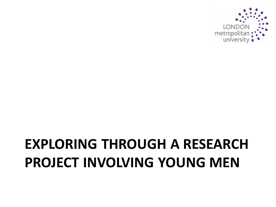 EXPLORING THROUGH A RESEARCH PROJECT INVOLVING YOUNG MEN