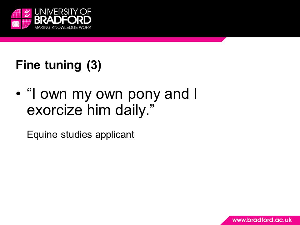 """Fine tuning (3) """"I own my own pony and I exorcize him daily."""" Equine studies applicant"""