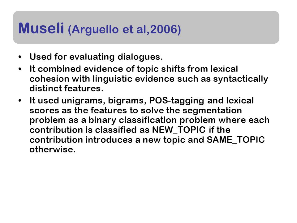 Museli (Arguello et al,2006) Used for evaluating dialogues.
