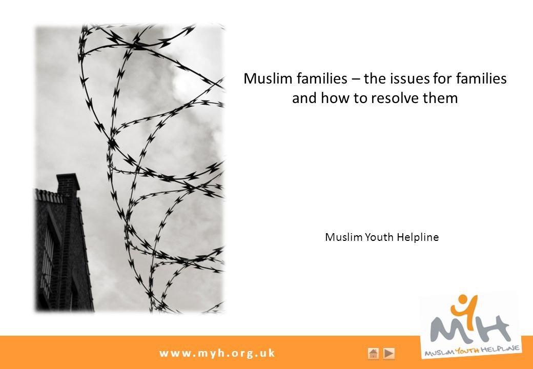 www.myh.org.uk Muslim families – the issues for families and how to resolve them Muslim Youth Helpline