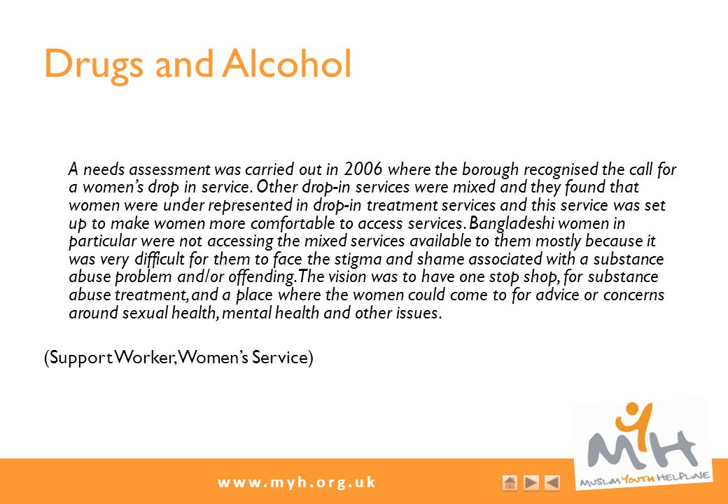 www.myh.org.uk Drugs and Alcohol A needs assessment was carried out in 2006 where the borough recognised the call for a women's drop in service.