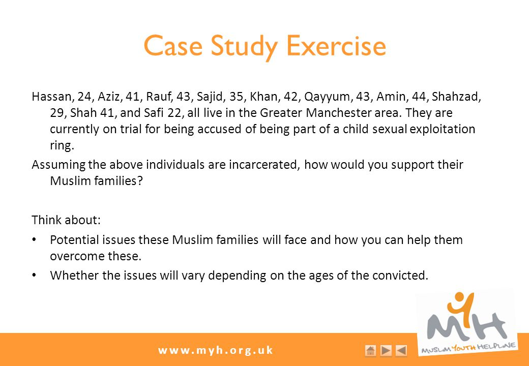 www.myh.org.uk Case Study Exercise Hassan, 24, Aziz, 41, Rauf, 43, Sajid, 35, Khan, 42, Qayyum, 43, Amin, 44, Shahzad, 29, Shah 41, and Safi 22, all live in the Greater Manchester area.