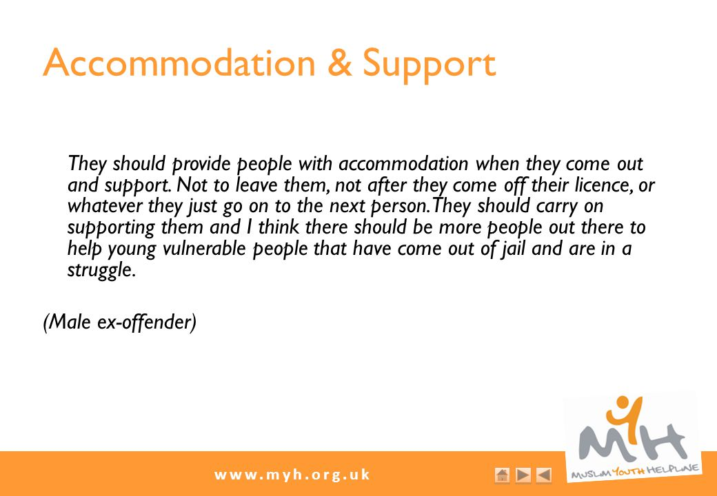 www.myh.org.uk Accommodation & Support They should provide people with accommodation when they come out and support.