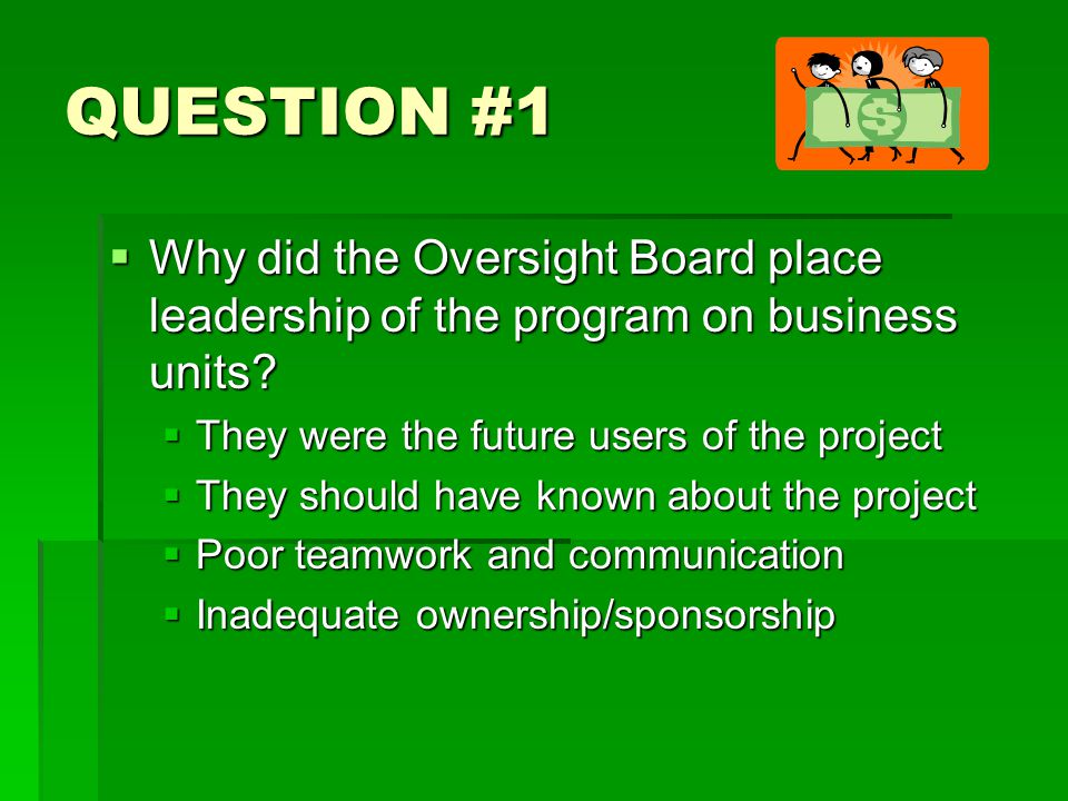 QUESTION #1 WWWWhy did the Oversight Board place leadership of the program on business units.