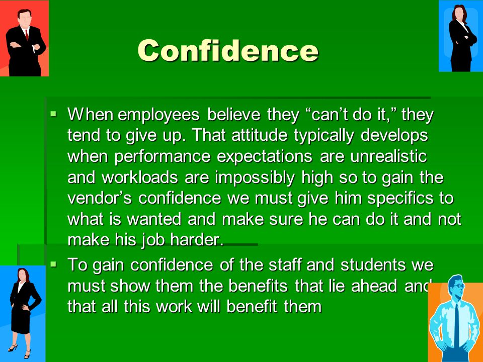 Confidence Confidence  When employees believe they can't do it, they tend to give up.