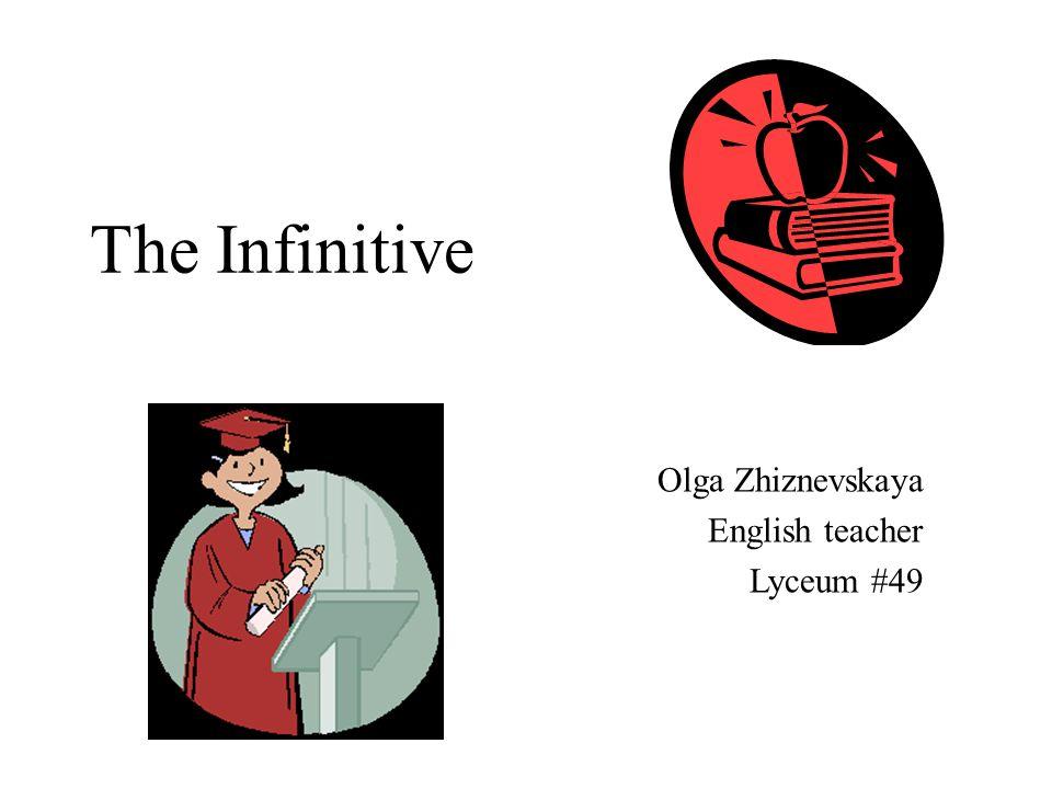 The Infinitive Olga Zhiznevskaya English teacher Lyceum #49