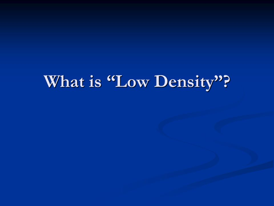 What is Low Density ?