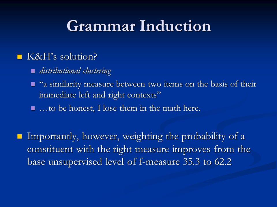 Grammar Induction K&H's solution. K&H's solution.