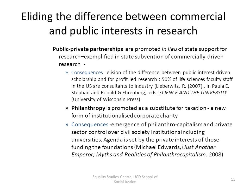 Eliding the difference between commercial and public interests in research Public-private partnerships are promoted in lieu of state support for resea