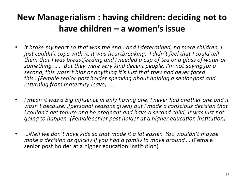 15 New Managerialism : having children: deciding not to have children – a women's issue It broke my heart so that was the end.. and I determined, no m