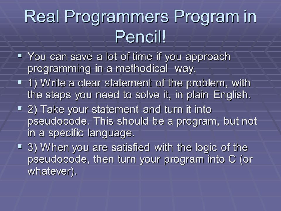 Real Programmers Program in Pencil!  You can save a lot of time if you approach programming in a methodical way.  1) Write a clear statement of the