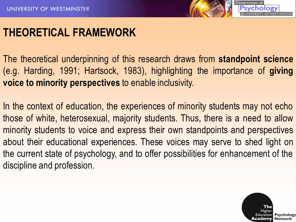 THEORETICAL FRAMEWORK The theoretical underpinning of this research draws from standpoint science (e.g. Harding, 1991; Hartsock, 1983), highlighting t