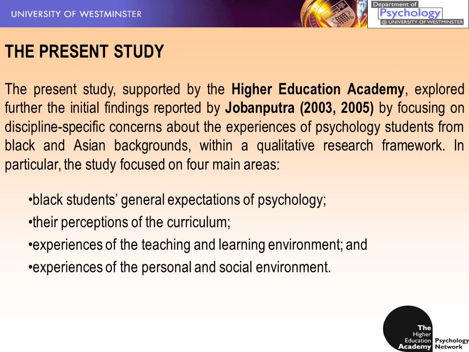 THE PRESENT STUDY The present study, supported by the Higher Education Academy, explored further the initial findings reported by Jobanputra (2003, 20