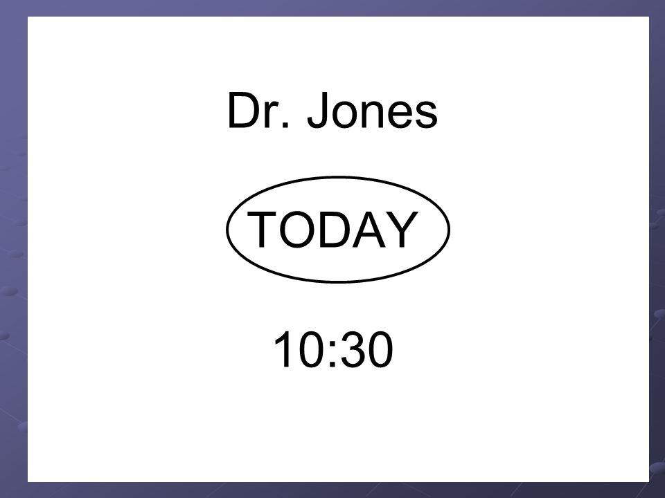 Dr. Jones TODAY 10:30