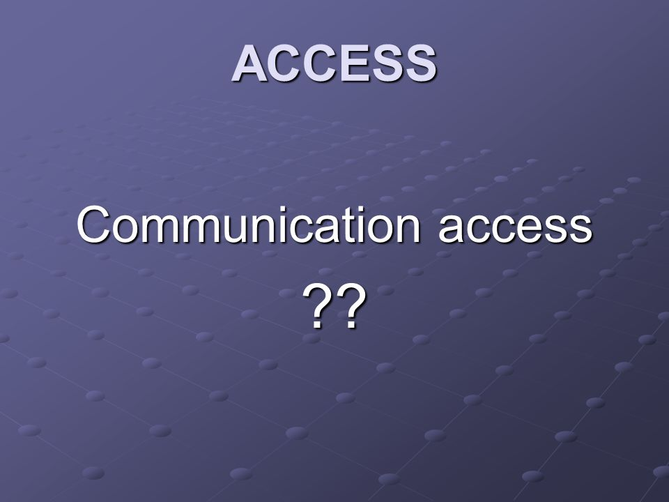 ACCESS Communication access ??