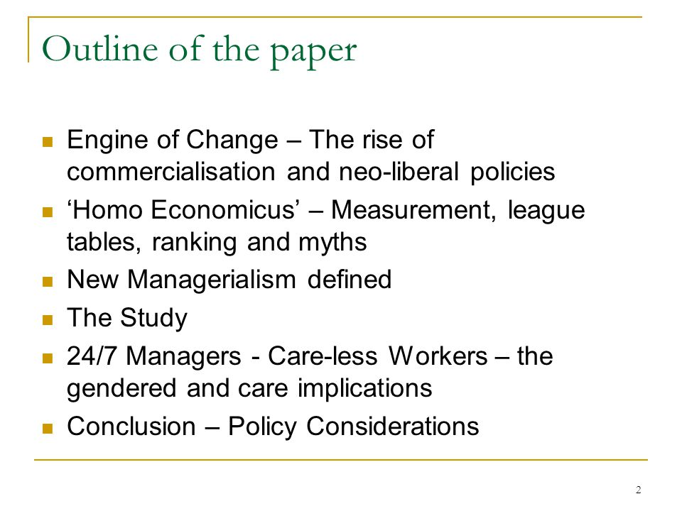 2 Outline of the paper Engine of Change – The rise of commercialisation and neo-liberal policies 'Homo Economicus' – Measurement, league tables, ranki