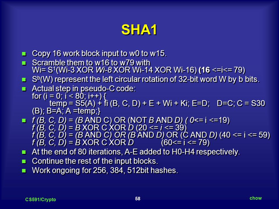 58 CS591/Crypto chow SHA1 Copy 16 work block input to w0 to w15.
