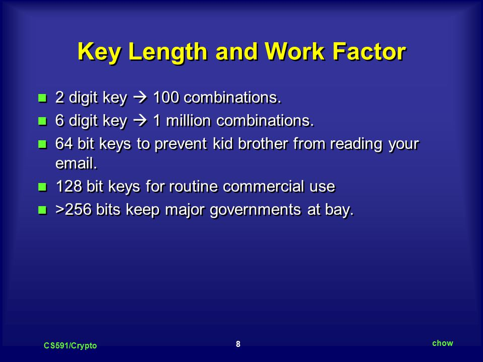 8 CS591/Crypto chow Key Length and Work Factor 2 digit key  100 combinations.